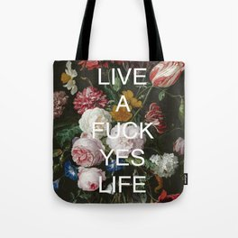 LIVE A FUCK YES LIFE Tote Bag