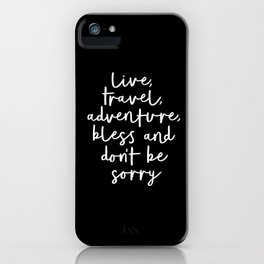 Live Travel Adventure Bless and Don't Be Sorry black and white typography poster home wall decor iPhone Case