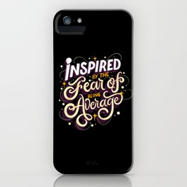 Inspired By The Fear Of Being Average iPhone Case