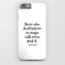 those who don t believe in magic will never find it iPhone Case