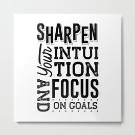 Sharpen Your Intuition And Focus On Goals Metal Print