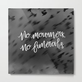 No Mourners, No Funerals Metal Print