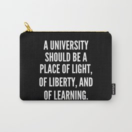 A University should be a place of light of liberty and of learning Carry-All Pouch