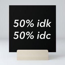 50% idk 50% idc Mini Art Print
