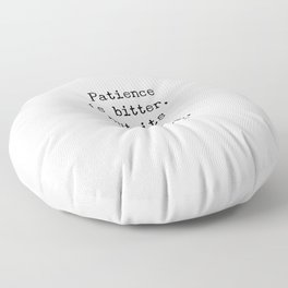 Patience is bitter, but its fruit is sweet - Aristotle quotes   Floor Pillow