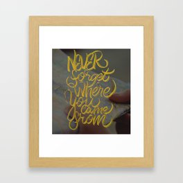 Never forget where you came from Framed Art Print