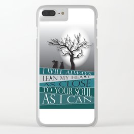 I Will Always Lean My Heart As Close To Your Soul As I Can Clear iPhone Case