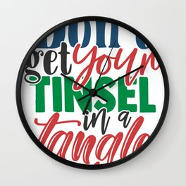 Merry Christmas Don't Get Your Tinsel in a Tangle Wall Clock