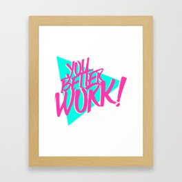 YOU BETTER WORK Framed Art Print