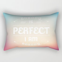 """""""No Body Is Perfect, I Am Nobody"""" Rectangular Pillow"""