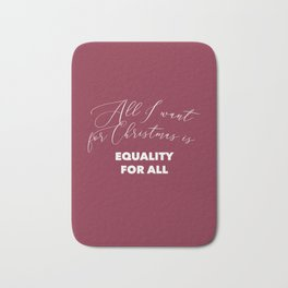 All I want for Christmas is EQUALITY FOR ALL Bath Mat