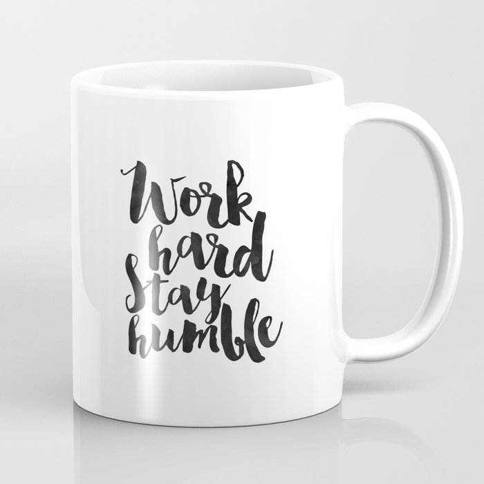 Work Hard Stay Humble Quote Prints Office Decor Home Office Desk Typography Prints Wall Art Quotes Coffee Mug By Alextypography Society6