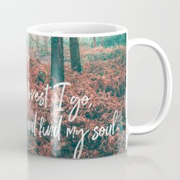 and into the forest i go, to lose my mind and find my soul-john muir-english forest Coffee Mug