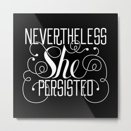 Nevertheless She Persisted // Black + White Metal Print