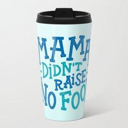 Mama Didn't Raise No Fool Travel Mug