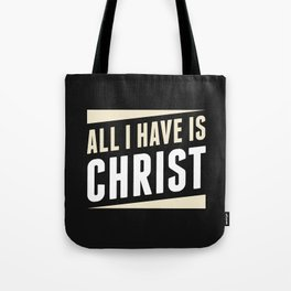 All I Have Is Christ Tote Bag