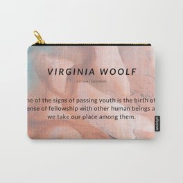 Virginia Woolf Quote : One of the signs of passing youth is the birth of a sense of fellowship Carry-All Pouch