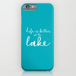 Life is better at the Lake iPhone Case