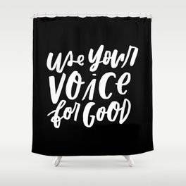 Use Your Voice for Good Shower Curtain