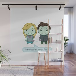 """Freaks make the closest friends."" Wall Mural"