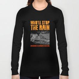 Who'll Stop The Rain Long Sleeve T-shirt