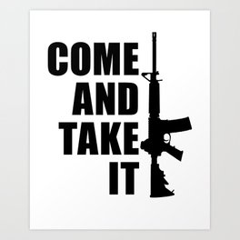 Come and Take it with AR-15 Art Print