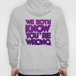 We Both Know You're Wrong Hoody