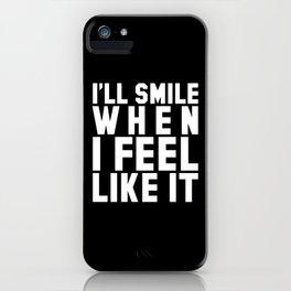 I'LL SMILE WHEN I FEEL LIKE IT (Black & White) iPhone Case