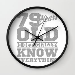 79 Years Old, Know Everything 79th Birthday Gift Wall Clock