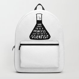 Who wants to be a princess when you can be a scientist Backpack