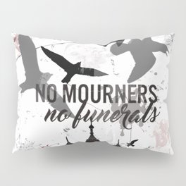No mourners, No funerals - Six of crows Pillow Sham