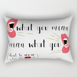 Say What You Mean, Mean What You Say Rectangular Pillow