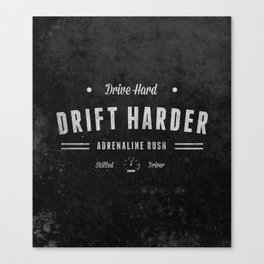Drive Hard Drift Harder Canvas Print