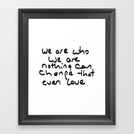we are who we are Framed Art Print