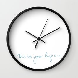 This is your life now. Wall Clock