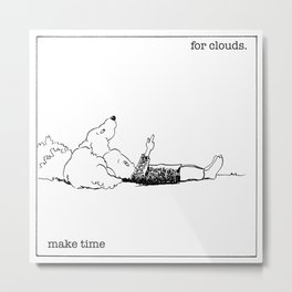 make time for clouds. Metal Print