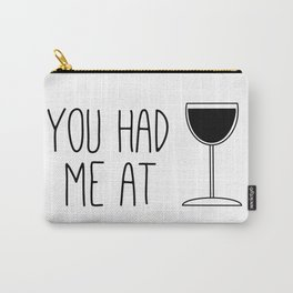 You Had Me At Wine Carry-All Pouch