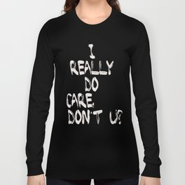 I really do care (white text version) Long Sleeve T-shirt