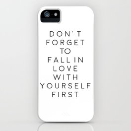 Don't Forget To Fall In Love With Yourself First,Love Yourself,Be You,Treat Yo Self,Modern Art iPhone Case