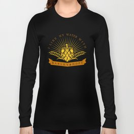 I Like My Water With Barley And Hops Long Sleeve T-shirt