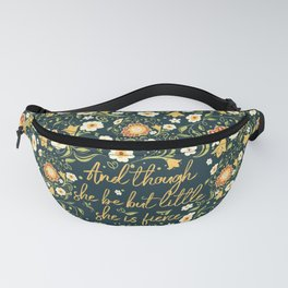 And though she be but little, she is fierce (FFP1) Fanny Pack