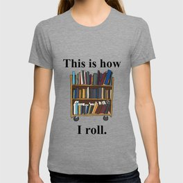 Librarian Design - This is How I Roll - A Library Cart T-shirt