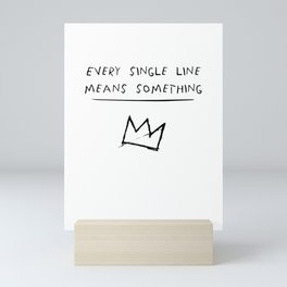 EVERY SINGLE LINE MEANS SOMETHING quote by Basquiat Mini Art Print