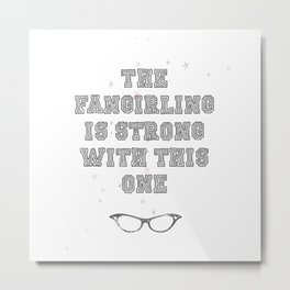 """""""The Fangirling is strong with this one"""" Metal Print"""