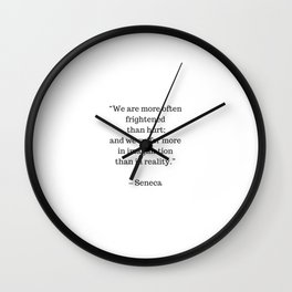STOIC philosophy quotes - SENECA - We are more often frightened than hurt Wall Clock