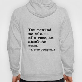 You remind me of a rose - Fitzgerald quote Hoody