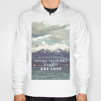 not all those who wander are lost Hoodies featuring Not all those who wander are lost by SmallDeskBigIdeas