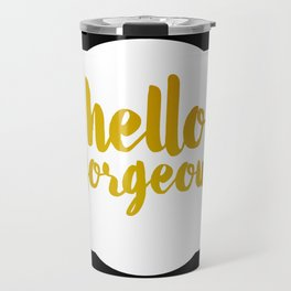 Hello Gorgeous 02 Travel Mug