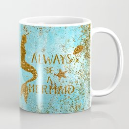 ALWAYS BE A MERMAID-Gold Faux Glitter Mermaid Saying Coffee Mug