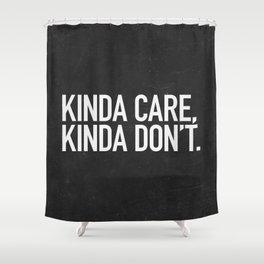 Kinda Care, Kinda Don't Shower Curtain